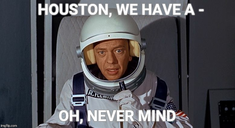 Don Knotts, Houston we have a problem,,, | HOUSTON, WE HAVE A - OH, NEVER MIND | image tagged in don knotts,houston we have a problem | made w/ Imgflip meme maker