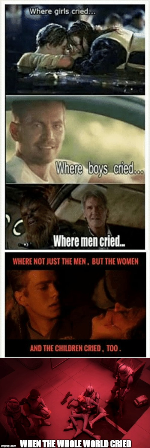 star wars | WHEN THE WHOLE WORLD CRIED | image tagged in star wars,clone trooper,sad | made w/ Imgflip meme maker