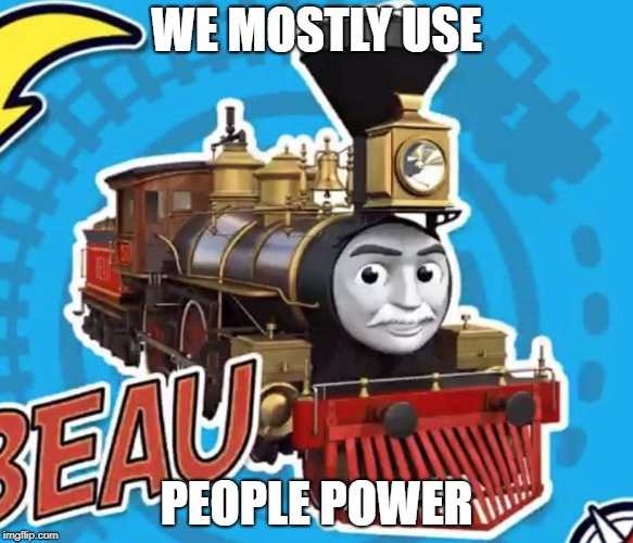 Train | WE MOSTLY USE PEOPLE POWER | image tagged in train | made w/ Imgflip meme maker