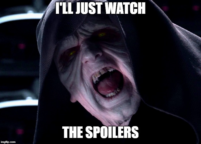 I'LL JUST WATCH THE SPOILERS | made w/ Imgflip meme maker
