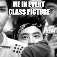 ME IN EVERY CLASS PICTURE | image tagged in short people problems/exo memes/ kyungsoo | made w/ Imgflip meme maker