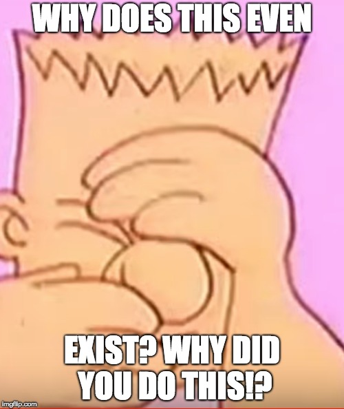 When you saw something that was cringy on the internet. | WHY DOES THIS EVEN EXIST? WHY DID YOU DO THIS!? | image tagged in the simpsons,bart simpson,deviantart cringe,oof | made w/ Imgflip meme maker