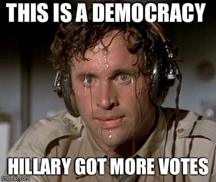 Sweating on commute after jiu-jitsu | THIS IS A DEMOCRACY HILLARY GOT MORE VOTES | image tagged in sweating on commute after jiu-jitsu | made w/ Imgflip meme maker