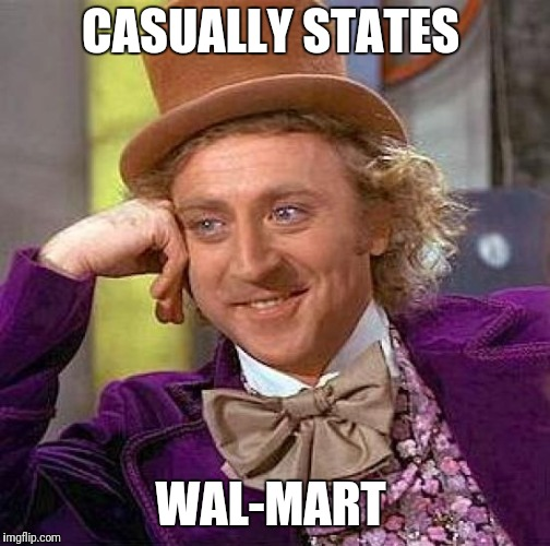 Creepy Condescending Wonka Meme | CASUALLY STATES WAL-MART | image tagged in memes,creepy condescending wonka | made w/ Imgflip meme maker