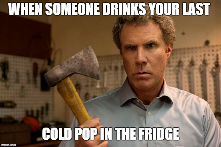 WHEN SOMEONE DRINKS YOUR LAST COLD POP IN THE FRIDGE | image tagged in disrespect,funny,will ferrell | made w/ Imgflip meme maker
