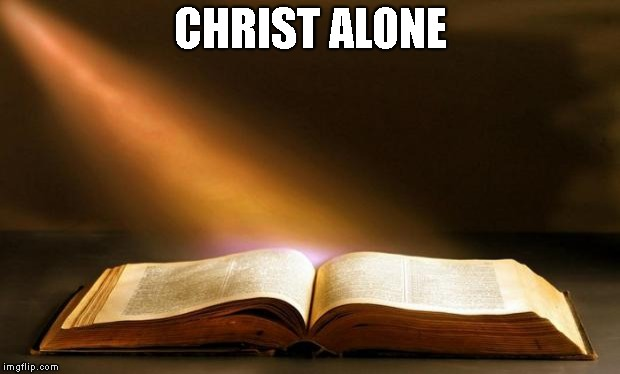 Bible  | CHRIST ALONE | image tagged in bible | made w/ Imgflip meme maker