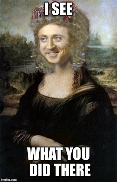 Monalisa | I SEE WHAT YOU DID THERE | image tagged in monalisa | made w/ Imgflip meme maker
