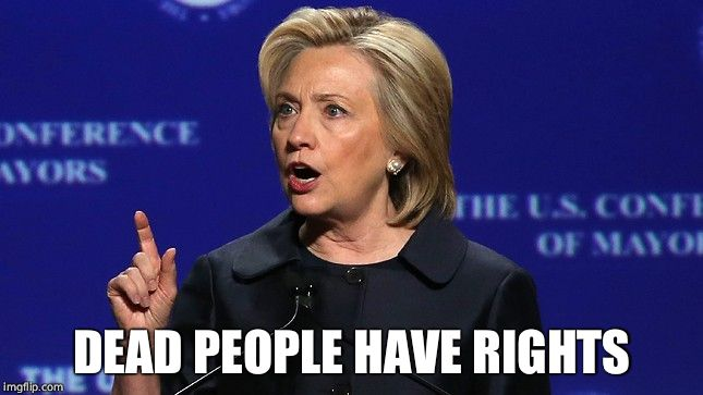hillary clinton lying democrat liberal | DEAD PEOPLE HAVE RIGHTS | image tagged in hillary clinton lying democrat liberal | made w/ Imgflip meme maker
