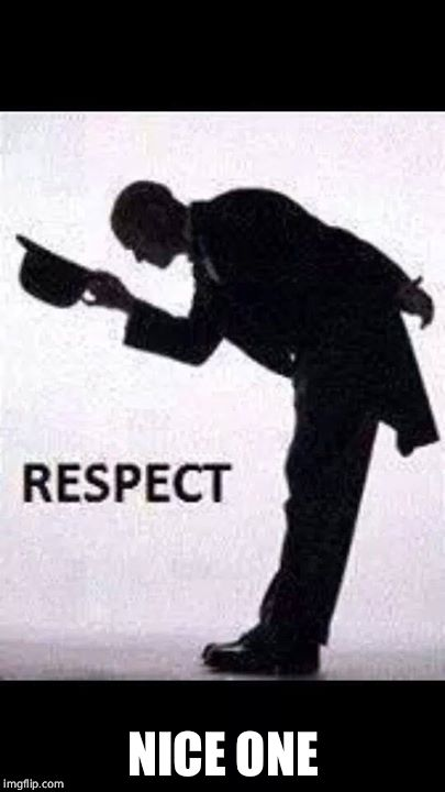 tip hat respect | NICE ONE | image tagged in tip hat respect | made w/ Imgflip meme maker