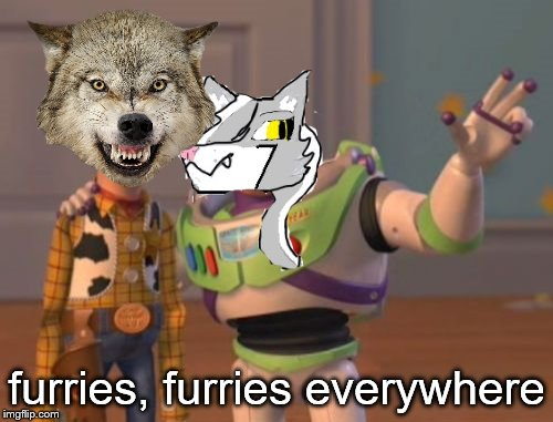 my memes at the moment | furries, furries everywhere | image tagged in memes,x x everywhere,furry,buggylememe | made w/ Imgflip meme maker