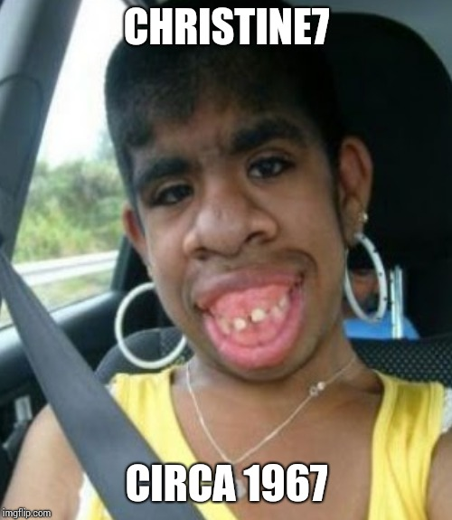 CHRISTINE7 CIRCA 1967 | made w/ Imgflip meme maker