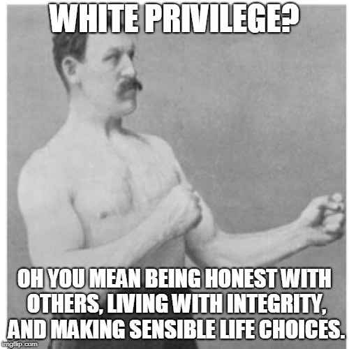 "Who knows? Do these consistently, and you may just find you're afforded the ""privilege""(s) you imagine only others are. (̶◉͛‿◉̶) 