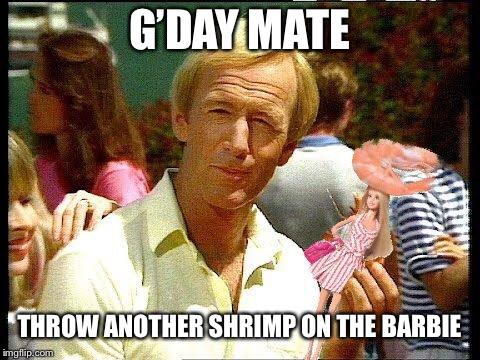 G'DAY MATE THROW ANOTHER SHRIMP ON THE BARBIE | image tagged in shrimp,meanwhile in australia,memes,bad photoshop,paul hogan,barbie | made w/ Imgflip meme maker