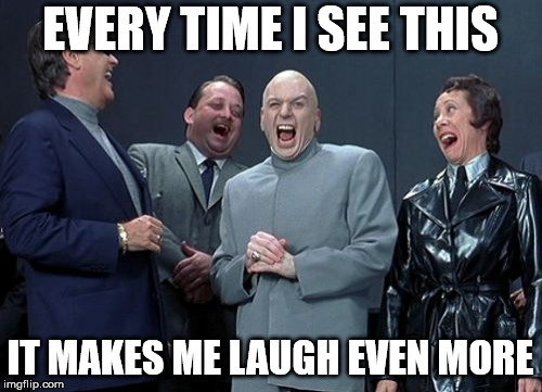 Laughing Villains Meme | EVERY TIME I SEE THIS IT MAKES ME LAUGH EVEN MORE | image tagged in memes,laughing villains | made w/ Imgflip meme maker