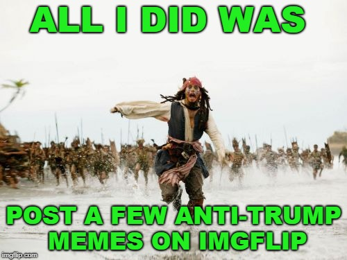All I Did | image tagged in jack sparrow being chased,anti trump,no-no,funny meme | made w/ Imgflip meme maker