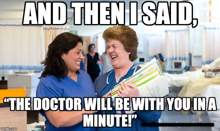 Wait Times | ......................... | image tagged in hospital,the doctor,waiting,funny meme | made w/ Imgflip meme maker