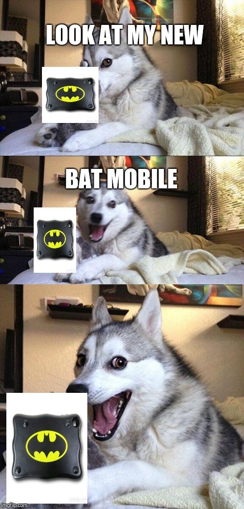 Bat Pun Dog |  LOOK AT MY NEW; BAT MOBILE | image tagged in memes,bad pun dog,bat mobile,bat,whydoesitstaffbronymemes | made w/ Imgflip meme maker