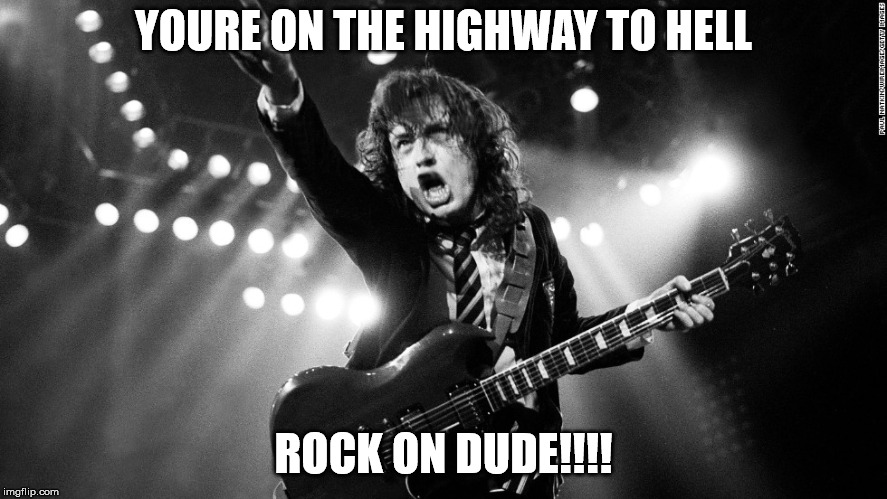 ACDC | YOURE ON THE HIGHWAY TO HELL ROCK ON DUDE!!!! | image tagged in acdc | made w/ Imgflip meme maker