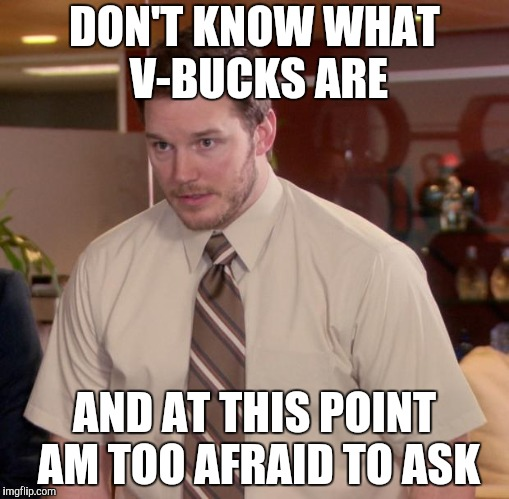 Afraid To Ask Andy | DON'T KNOW WHAT V-BUCKS ARE AND AT THIS POINT AM TOO AFRAID TO ASK | image tagged in memes,afraid to ask andy | made w/ Imgflip meme maker
