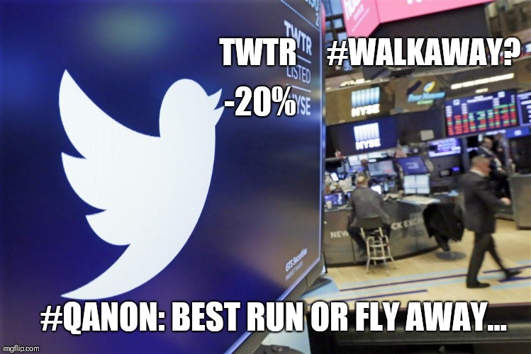 TWTR #WalkAway? -20%? #QAnon - Best Run or Fly Away... ASAP!!  FB 2. No joke!! CENSORSHIP Self Destruct Sequence... ACTIVATED!! | TWTR     #WALKAWAY? #QANON: BEST RUN OR FLY AWAY... -20% | image tagged in twitter,facebook,censorship,stock crash,just walk away,maga | made w/ Imgflip meme maker