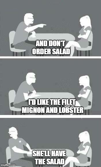 Speed Dating | AND DON'T ORDER SALAD SHE'LL HAVE THE SALAD I'D LIKE THE FILET MIGNON AND LOBSTER | image tagged in speed dating | made w/ Imgflip meme maker