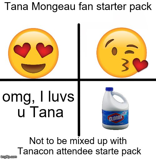 Cos basic girls are all the same | Tana Mongeau fan starter pack Not to be mixed up with Tanacon attendee starte pack omg, I luvs u Tana | image tagged in memes,blank starter pack,tana mongeau | made w/ Imgflip meme maker