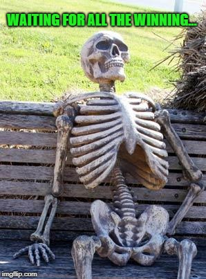 Where's All the Winning? | WAITING FOR ALL THE WINNING... | image tagged in memes,waiting skeleton,winning,border wall,coal,tariffs | made w/ Imgflip meme maker