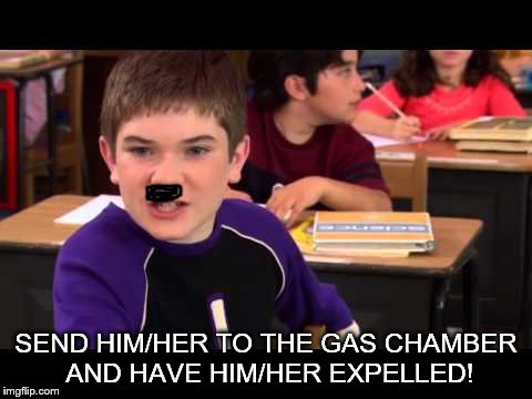 SEND HIM/HER TO THE GAS CHAMBER AND HAVE HIM/HER EXPELLED! | made w/ Imgflip meme maker