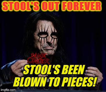 STOOL'S OUT FOREVER STOOL'S BEEN BLOWN TO PIECES! | made w/ Imgflip meme maker