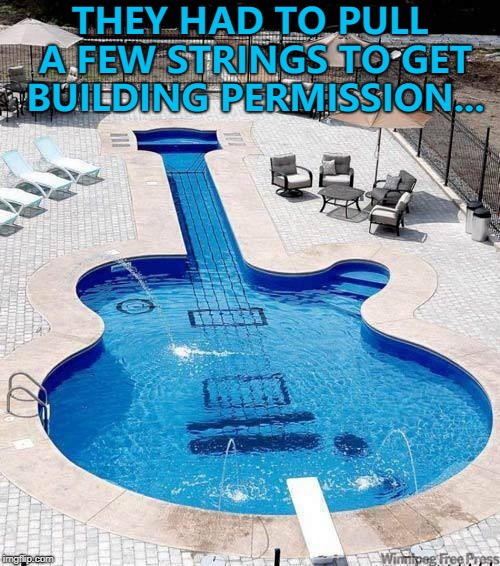 This was the design they decided to pick... :) |  THEY HAD TO PULL A FEW STRINGS TO GET BUILDING PERMISSION... | image tagged in guitar pool,memes,instruments,music,pools,houses | made w/ Imgflip meme maker