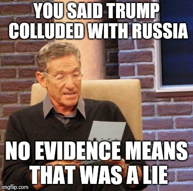 Maury Lie Detector Meme | YOU SAID TRUMP COLLUDED WITH RUSSIA NO EVIDENCE MEANS THAT WAS A LIE | image tagged in memes,maury lie detector | made w/ Imgflip meme maker