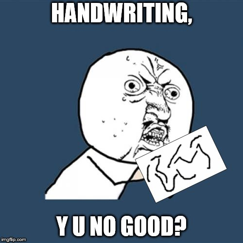 Y U No Meme | HANDWRITING, Y U NO GOOD? | image tagged in memes,y u no | made w/ Imgflip meme maker