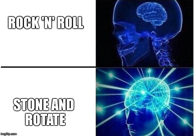 Wow | ROCK 'N' ROLL STONE AND ROTATE | image tagged in expanding brain,funny,rock | made w/ Imgflip meme maker