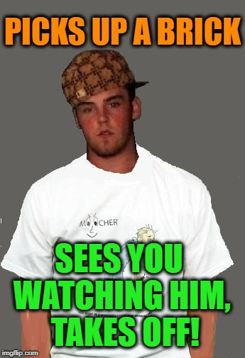 warmer season Scumbag Steve | PICKS UP A BRICK SEES YOU WATCHING HIM,  TAKES OFF! | image tagged in warmer season scumbag steve | made w/ Imgflip meme maker