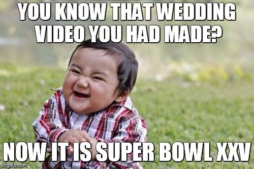 Evil Toddler Meme | YOU KNOW THAT WEDDING VIDEO YOU HAD MADE? NOW IT IS SUPER BOWL XXV | image tagged in memes,evil toddler | made w/ Imgflip meme maker