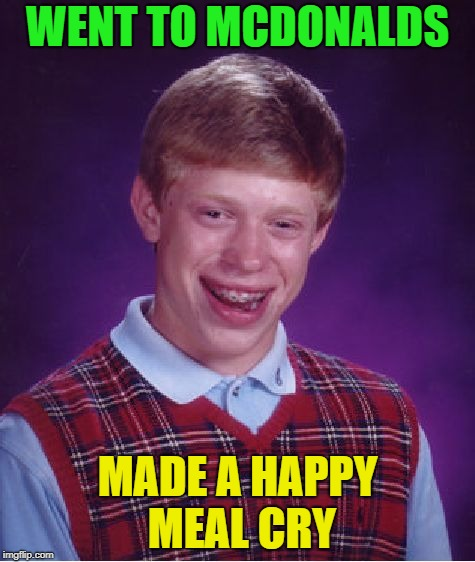WOW! the luck! | WENT TO MCDONALDS MADE A HAPPY MEAL CRY | image tagged in memes,bad luck brian,funny,happy meal | made w/ Imgflip meme maker