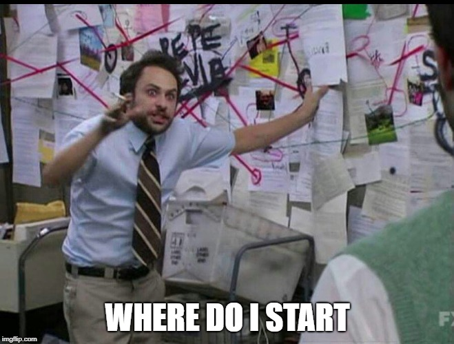 Trying to explain | WHERE DO I START | image tagged in trying to explain | made w/ Imgflip meme maker