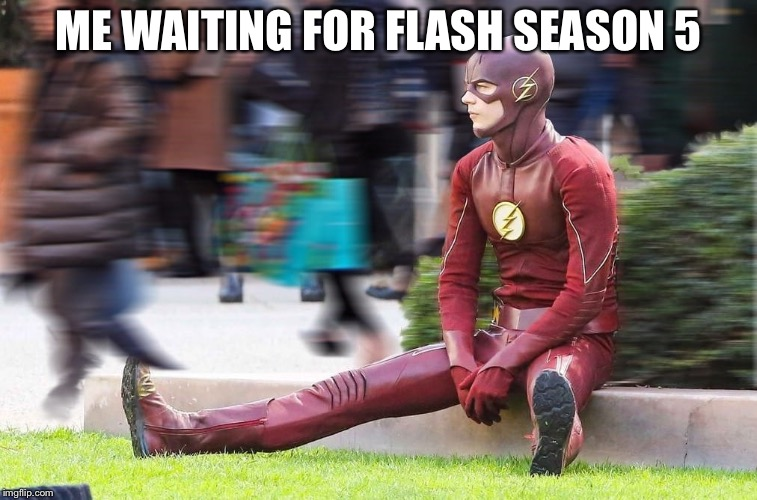 ME WAITING FOR FLASH SEASON 5 | image tagged in the flash | made w/ Imgflip meme maker