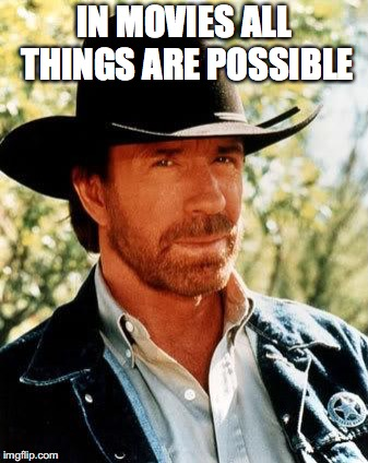 Chuck Norris Meme | IN MOVIES ALL THINGS ARE POSSIBLE | image tagged in memes,chuck norris | made w/ Imgflip meme maker