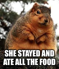 SHE STAYED AND ATE ALL THE FOOD | made w/ Imgflip meme maker