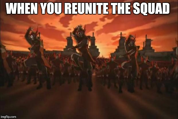 Avatar | WHEN YOU REUNITE THE SQUAD | image tagged in avatar | made w/ Imgflip meme maker