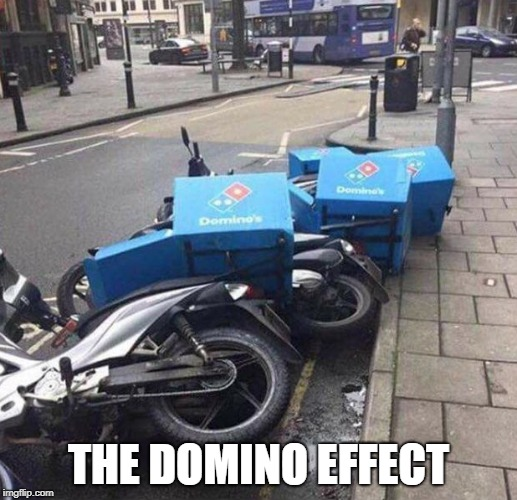 THE DOMINO EFFECT | image tagged in memes,funny,ssby,bored,repost-ish | made w/ Imgflip meme maker