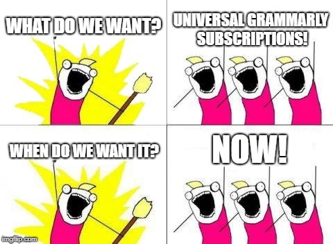 Grammarly is King | WHAT DO WE WANT? UNIVERSAL GRAMMARLY SUBSCRIPTIONS! WHEN DO WE WANT IT? NOW! | image tagged in memes,what do we want,grammar nazi,grammarly,spelling error | made w/ Imgflip meme maker