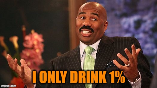 shrug | I ONLY DRINK 1% | image tagged in shrug | made w/ Imgflip meme maker