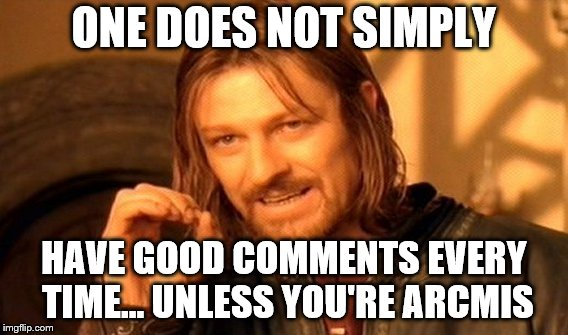 One Does Not Simply Meme | ONE DOES NOT SIMPLY HAVE GOOD COMMENTS EVERY TIME… UNLESS YOU'RE ARCMIS | image tagged in memes,one does not simply | made w/ Imgflip meme maker