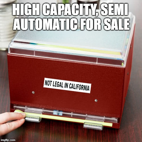 Not Legal in California | HIGH CAPACITY,SEMI AUTOMATIC FOR SALE | image tagged in straws,california,banned | made w/ Imgflip meme maker