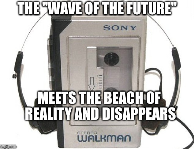 "No, Change Is Not Always Good | THE ""WAVE OF THE FUTURE"" MEETS THE BEACH OF REALITY AND DISAPPEARS 