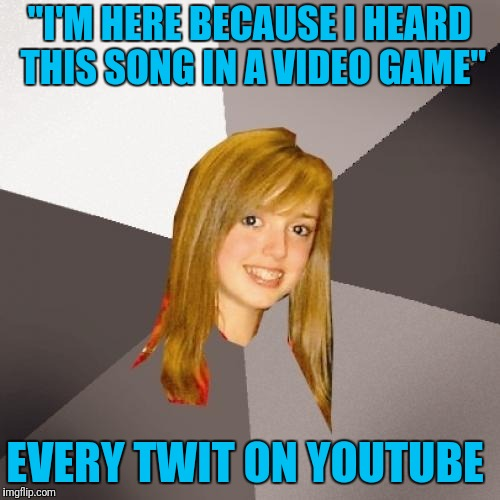 "Millennial Media  | ""I'M HERE BECAUSE I HEARD THIS SONG IN A VIDEO GAME"" EVERY TWIT ON YOUTUBE 