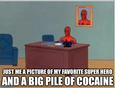 Spiderman Computer Desk Meme | JUST ME A PICTURE OF MY FAVORITE SUPER HERO AND A BIG PILE OF COCAINE | image tagged in memes,spiderman computer desk,spiderman | made w/ Imgflip meme maker