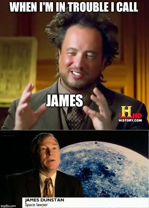 They have lawyers for everything apparently. | WHEN I'M IN TROUBLE I CALL JAMES --- | image tagged in ancient aliens,ancient aliens guy,memes,space,funny | made w/ Imgflip meme maker